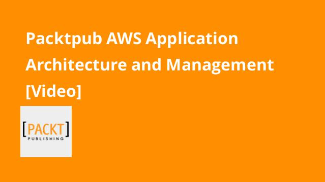 packtpub-aws-application-architecture-and-management-video